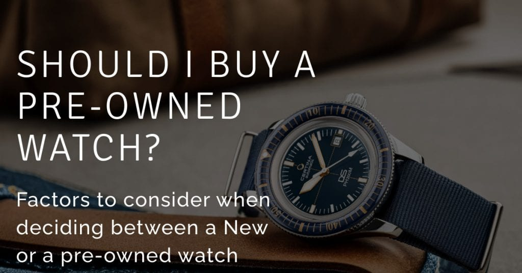 Fcators to consider when purchasing a new or preowned watch